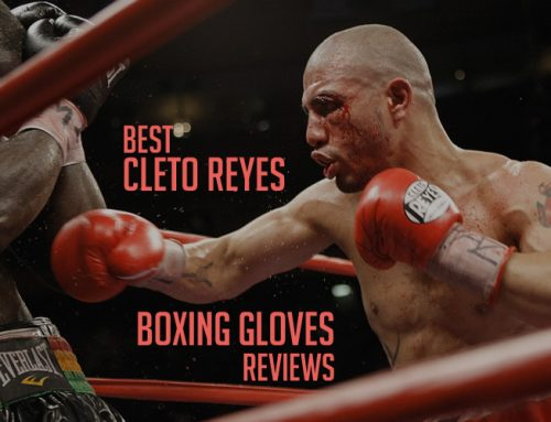 Cleto Reyes Boxing Gloves – All Models Review 2019